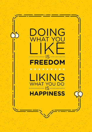 liking: Doing What You Like Is Freedom. Liking What You Do Is Happiness. Inspiring Creative Motivation Quote Poster