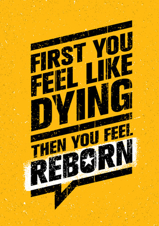 First You Feel Like Dying. Then You Feel Reborn. Workout and Fitness Gym Design Element Concept.
