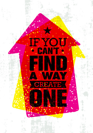 cant: If You Cant Find A Way Create One. Rough Inspiring Creative Motivation Quote. Vector Typography Banner Design Concept