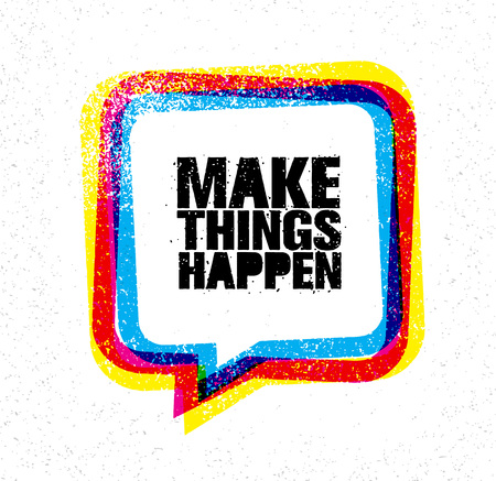 Make Things Happen. Inspiring Creative Motivation Quote. Rough Typography Design Concept