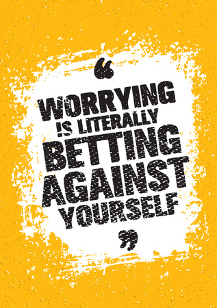 Worrying Is Literally Betting Against Yourself. Inspiring Creative Motivation Quote. Typography Design Illustration