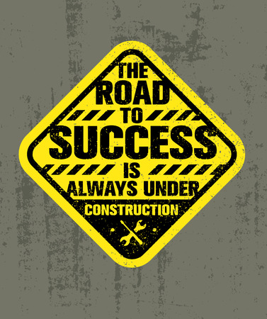 The Road To Success Is Always Under Construction. Inspiring Creative Motivation Quote. Rough Vector Typography Sign