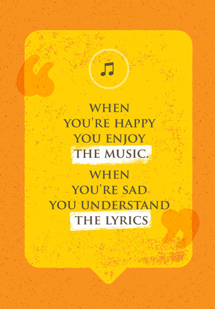 music lyrics: When You Are Happy You Enjoy The Music. When You Are Sad You Understand The Lyrics. Philosophy Wisdom Inspiring Creative Motivation Quote. Typography Design Concept