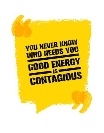 あなたは決してあなたのニーズを知っています。良いエネルギーが伝染性であります。感動の創造的な動機の引用。グランジ背景にタイポグラフィ