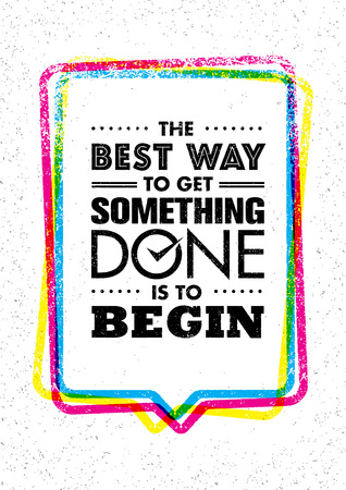 The Best Way To Get Something Done Is To Begin. Inspiring Creative Motivation Quote. Vector Typography Banner Design
