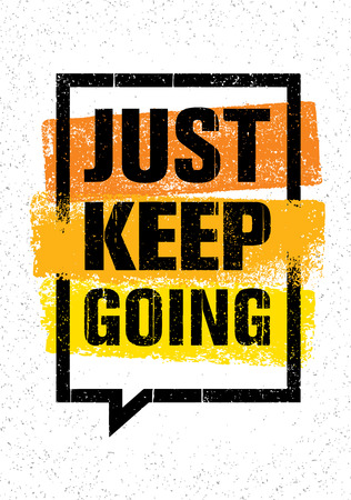 Just Keep Going. Inspiring Creative Motivation Quote. Vector Typography Banner Design Concept On Grunge Background Illustration