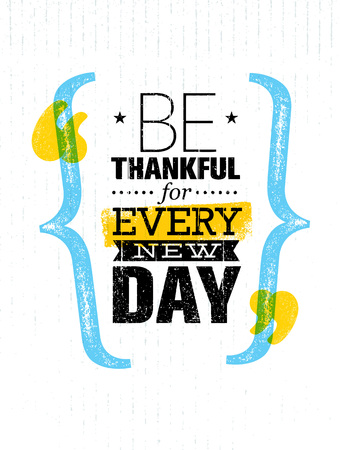 artisan: Be Thankful For Every New Day. Inspiring Creative Motivation Quote Template. Vector Typography Banner Design Illustration