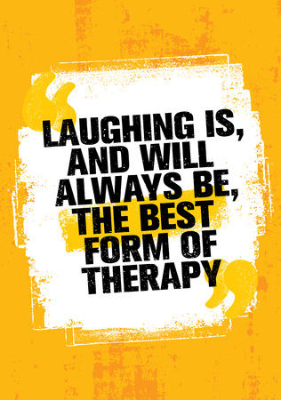 Laughing Is, And Always Will Be, The Best Form Of Therapy. Outstanding Inspiring Creative Motivation Quote Template.