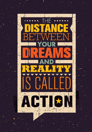 between: The Distance Between Your Dreams And Reality Is Called Action. Creative Inspiration Motivation Quote Template.