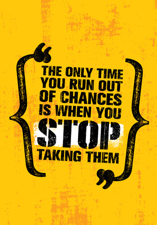 The Only Time You Run Out Of Chances Is When You Stop Taking Them. Inspiring Motivation Quote Design.