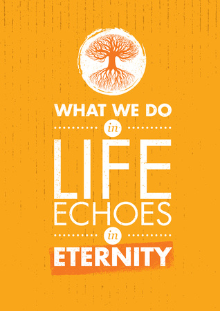echoes: What We Do In Life Echoes In Eternity. Inspiring Creative Motivation Quote Template. Typography Banner Design