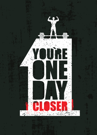 You Are One Day Closer. Workout and Fitness Gym Design Element Concept. Creative Custom Sign On Grunge Background Illustration