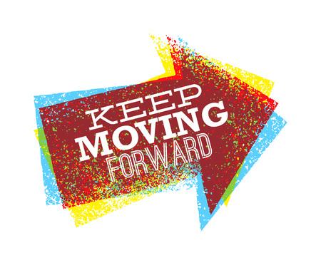 Siga moviéndose hacia adelante creativa brillante vector diseño flecha grunge ilustración para tarjeta de motivación o cartel Ilustración de vector