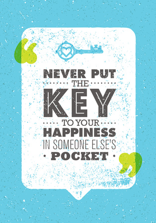 put the key: Never Put The Key To Your Happiness In Someone Else Pocket. Inspiring Creative Motivation Quote. Vector Typography Print Illustration