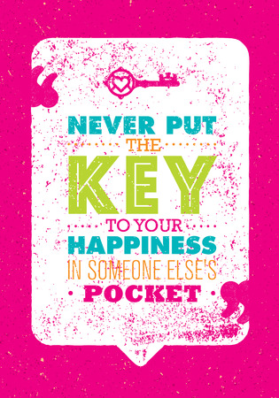 Never Put The Key To Your Happiness In Someone Else Pocket. Inspiring Creative Motivation Quote. Vector Typography Print Illustration
