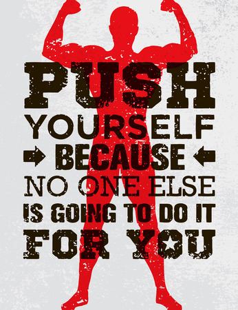 Push Yourself Because No One Else Is Going To Do It For You Creative Grunge Motivation Quote. Typography Vector Concept. Illustration