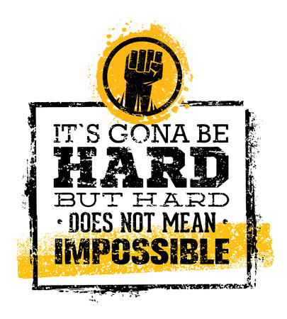 It Is Going To Be Hard, But Hard Does Not Mean Impossible. Creative Grunge Motivation Quote. Typography Vector Concept.