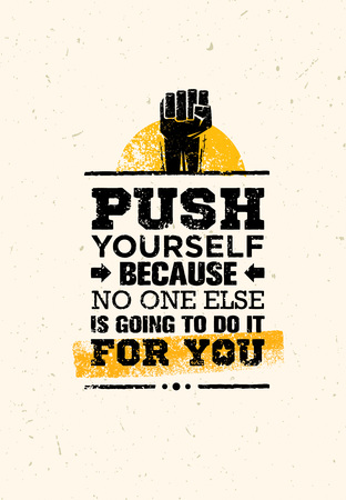 Push Yourself Because No One Else Is Going To Do It For You Creative Grunge Motivation Quote. Typography Vector Concept. Stock Photo
