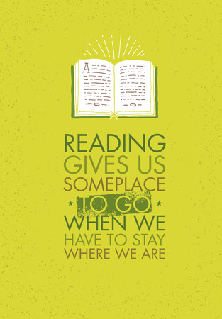 Reading Gives Us Someplace To Go When We Have To Stay Where We Are. School Motivation Quote Concept