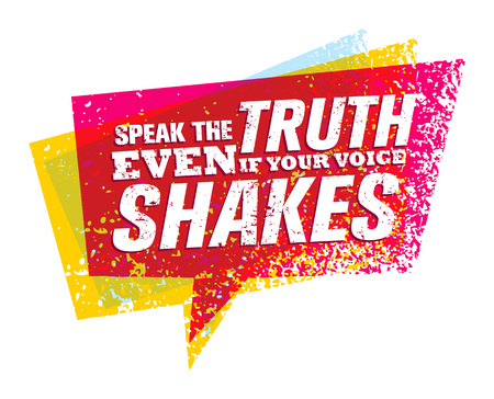 Speak The Truth Even If Your Voice Shakes. Creative Motivation Vector Quote Concept. Çizim