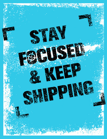 Stay Focused And Keep Shipping. Creative Inspirational Motivation Quote. Vector Outstanding Grunge Typography