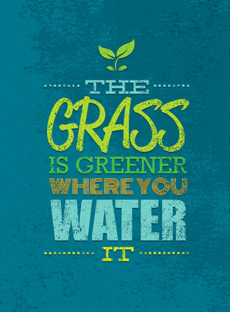 The Grass Is Greener Where You Water It Motivation Quote. Creative Vector Typography Poster Concept Illustration