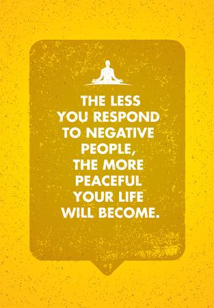Cuanto menos respondas a las personas negativas, más pacífica será tu vida. Inspiradora cita de motivación creativa.