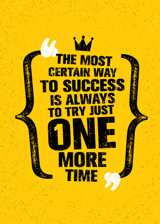The Most Certain Way To Success Is Always To Try Just One More Time. Inspiring Creative Motivation Quote. Illustration