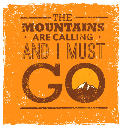 The Mountains Are Calling And I Must Go. Rough Creative Motivation Quote Vector Concept.