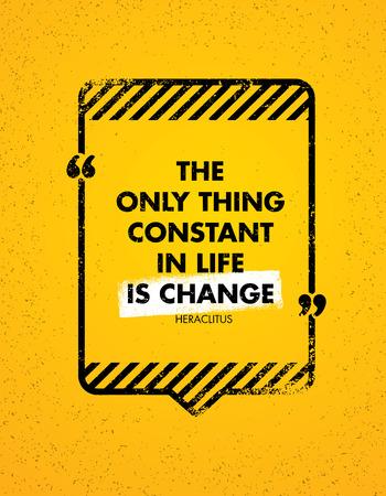 인생에서 유일하게 변하지 않는 것은 변화입니다. 창의적인 동기 부여 따옴표. 벡터 타이포그래피 배너 디자인 컨셉