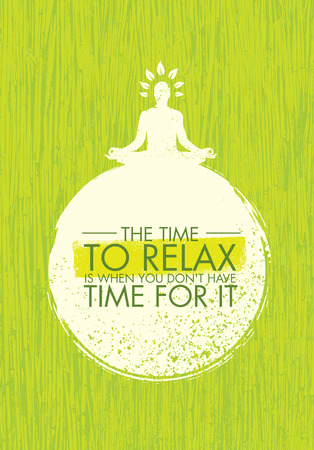 do it: The Time To Relax Is When You Do Not Have Time For It. Zen Meditation Quote On Organic Texture Background.