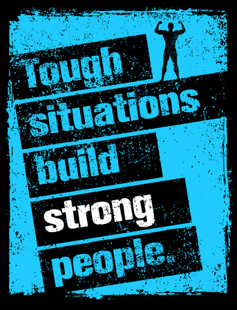 tough: Tough Situations Build Strong People Motivation Quote. Creative Grunge Poster Vector Concept