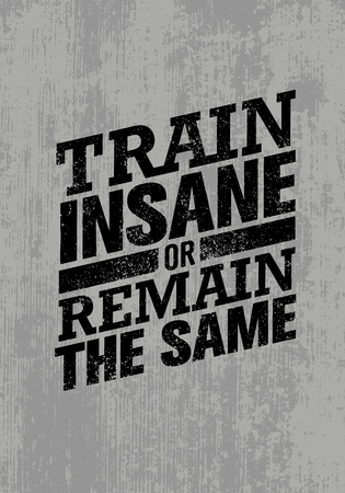 insane: Train Insane Or Remain The Same. Workout and Fitness Motivation Quote. Creative Vector Typography Concept