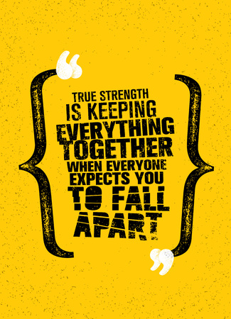 True Strength Is Keeping Everything Together When Everyone Expects You To Fall Apart.