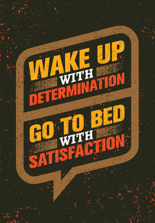 Wake Up With Determination. Go To Bed With Satisfaction. Inspiring Creative Motivation Quote. Vector Typography Иллюстрация