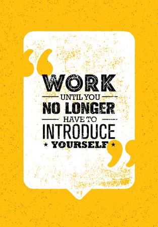Lavora finché non hai più bisogno di presentarti. Concetto d'ispirazione creativa di vettore di citazione di motivazione