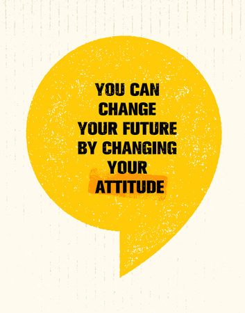 You Can Change Your Future By Changing Your Attitude. Inspiring Creative Motivation Quote. Vector Typography Poster Illustration