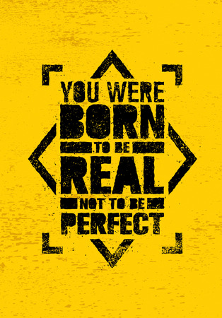 true born: You Were Born To Be Real, Not To be Perfect Creative Motivation Quote. Vector Graffiti Style Typography Poster