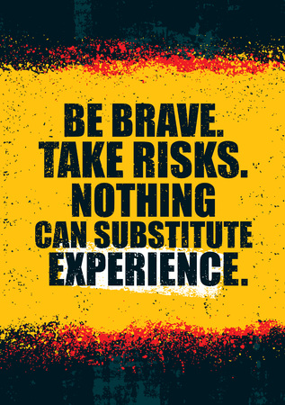 Be Brave. Take Risks. Nothing Can Substitute Experience. Rough Inspiring Creative Motivation Quote Template. Фото со стока