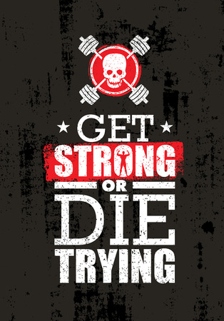 Get Strong Or Die Trying. Inspiring Raw Workout and Fitness Gym Motivation Quote. Creative Vector Sport Concept