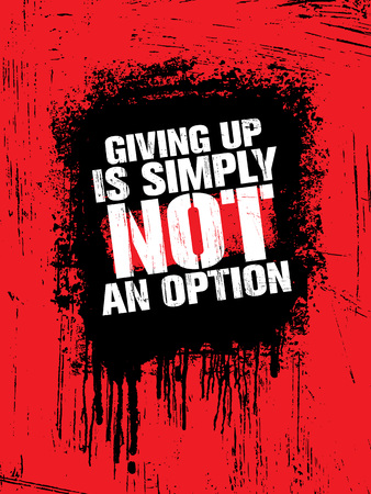 Giving Up Is Simply Not An Option. Sport Inspiring Workout and Fitness Gym Motivation Quote Illustration.