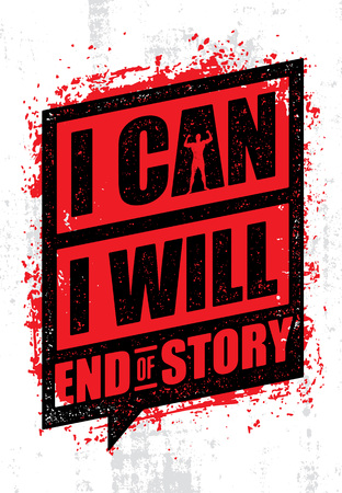 I Can. I Will. End Of Story. Inspiring Workout and Fitness Gym Motivation Quote. Creative Vector Rough Poster