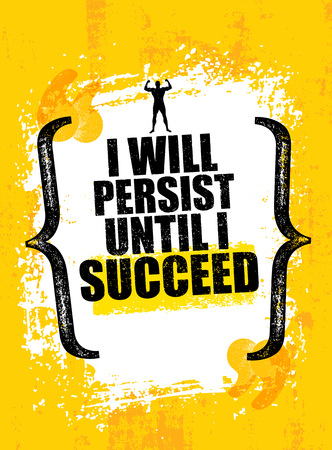 I will Persist Until I Succeed. Strong Rugged Motivation Quote. Inspiring Workout and Fitness Gym Competition Banner.