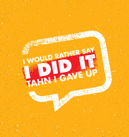 I Would Rather Say I Did It Then I Gave Up. Inspiring Creative Motivation Quote Template. Vector Typography Banner