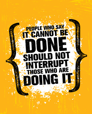 People Who Say It Cannot Be Done Should Not Interrupt Those Who Are Doing It. Inspiring Creative Motivation Quote