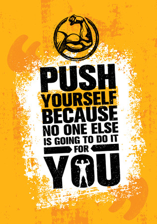 Push Yourself Because No One Else Is Going To Do It For You Creative Grunge Motivation Quote. Typography Vector Concept