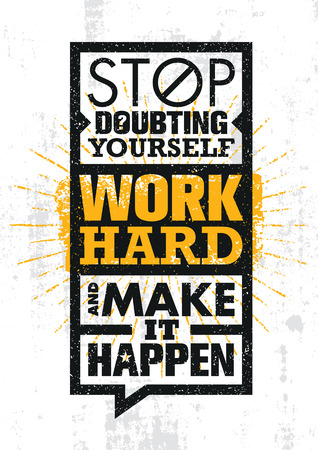 Stop Doubting Yourself, Work Hard And Make It Happen. Inspiring Creative Motivation Quote Template.