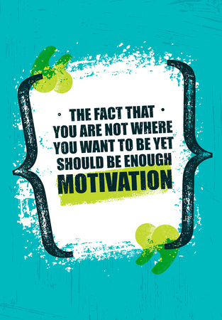 The Fact That You Are Not Where You Want To Be Yet Should Be Enough Motivation. Inspiring Creative Quote Poster.