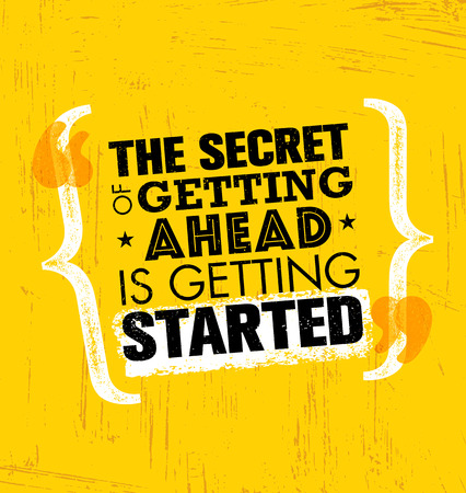The Secret Of Getting Ahead Is Getting Started. Inspiring Creative Motivation Quote Template. Vector Typography