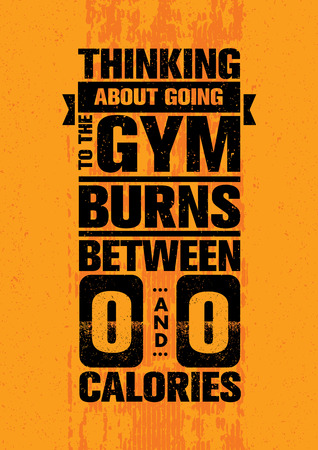 Thinking About Going To The Gym Burns Between Zero And Zero Calories. Inspiring Workout Motivation Quote.